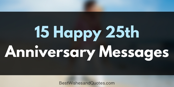 Heartwarming And Sweet Happy 25th Anniversary Messages
