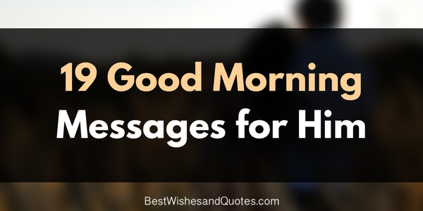 Good Morning Messages For Him: Special Heartfelt Good Morning Messages For Him