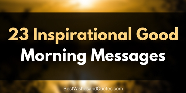 23 Inspirational Good Morning Messages Sure To Bring Happiness