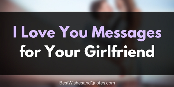 Beautiful I Love You Messages For Your Girlfriend