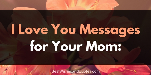Sincere Heartwarming Love Messages For Mothers