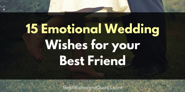 choose one of these special wedding wishes for your best friend