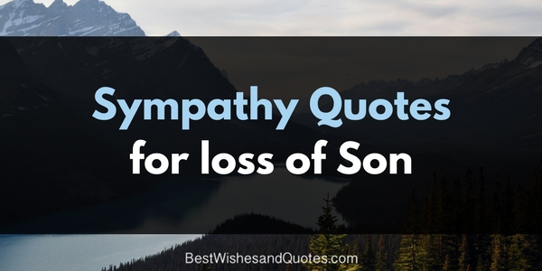 Pass On Your Sympathy Messages For The Loss Of A Son With These Quotes