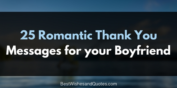 Unique And Loving Thank You Messages For Your Special Boyfriend