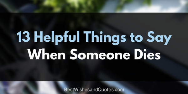 13 things to say when someone dies