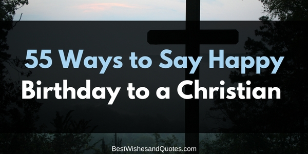 55 Ways To Say Happy Birthday Christian Letters Image