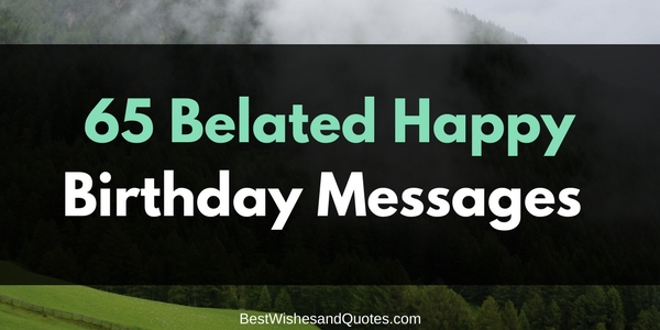Sweet and thoughtful belated happy birthday messages sweet belated happy birthday messages m4hsunfo