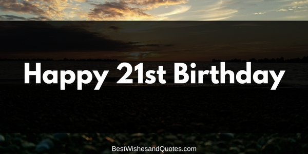 The Best Sincere Messages For A Happy 21st Birthday