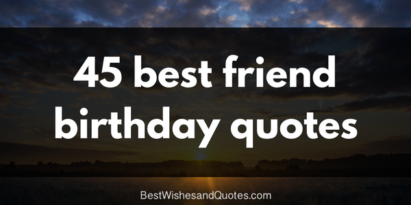 45 Happy Birthday Quotes For A Best Friend