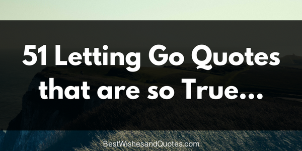 60 Most Realistic Letting Go Quotes True Stories Classy Let Go Quotes