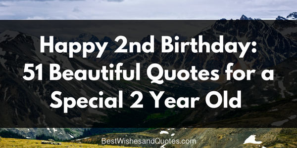 Happy 2nd Birthday: 51 Beautiful Quotes For A Special 2 Year Old