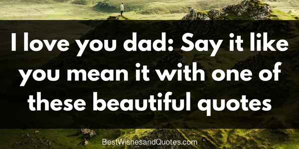 Love Dad Quotes Enchanting I Love You Dad' The Most Beautiful Heartwarming Quotes
