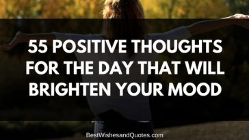 55 Positive Thoughts for The Day That Will Brighten Your Mood