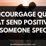 55 Encouraging Quotes That Send Positivity to Someone Special