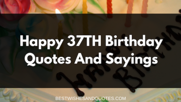 45 happy birthday quotes for a best friend sincere birthday wishes happy 37th birthday quotes and sayings birthday wishes m4hsunfo