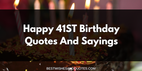 41 Year Anniversary Quotes: Happy 41st Birthday Quotes And Sayings